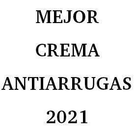 Mejor Crema Antiarrugas 2021